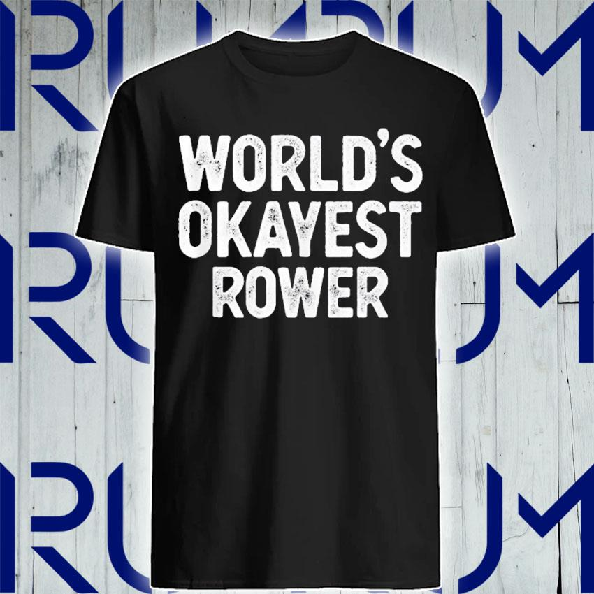 Funny rowing gift world's okayest rower shirt