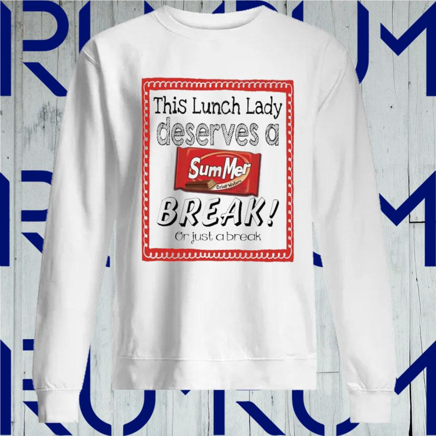 This Lunch Lady Principal Deserves a Summer Break or just a break s Sweatshirt