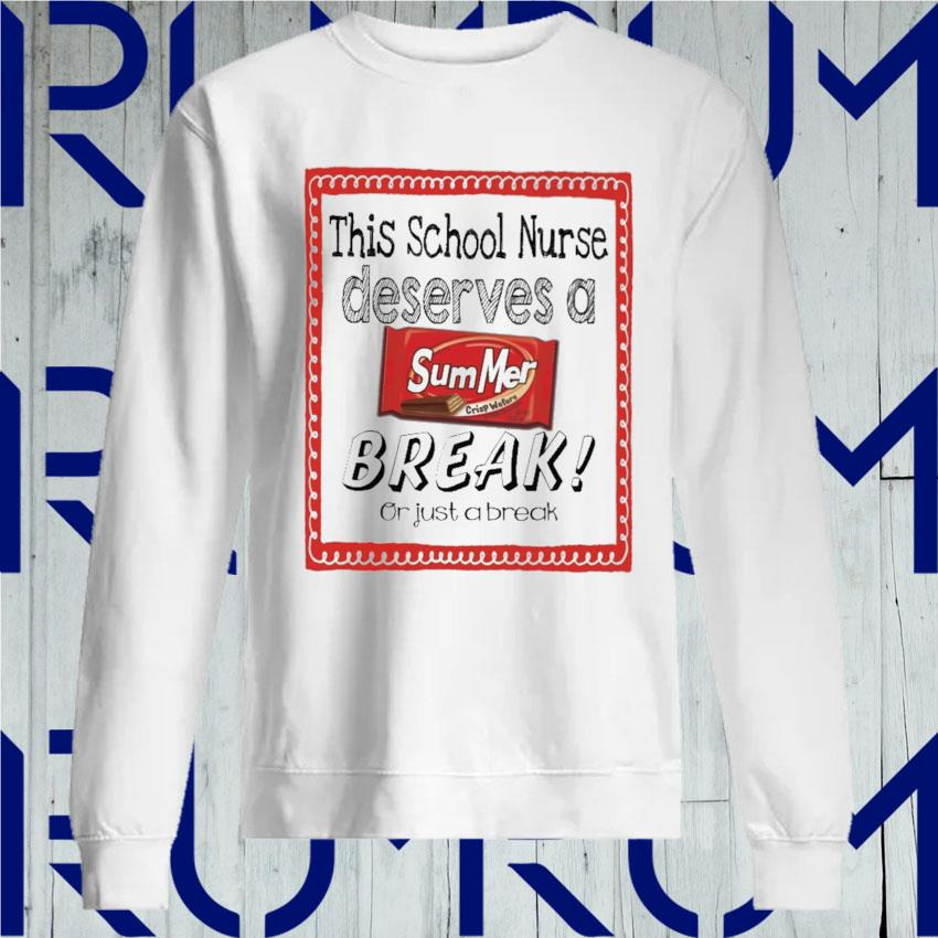 This School Nurse Deserves a Summer Break or just a break s Sweatshirt