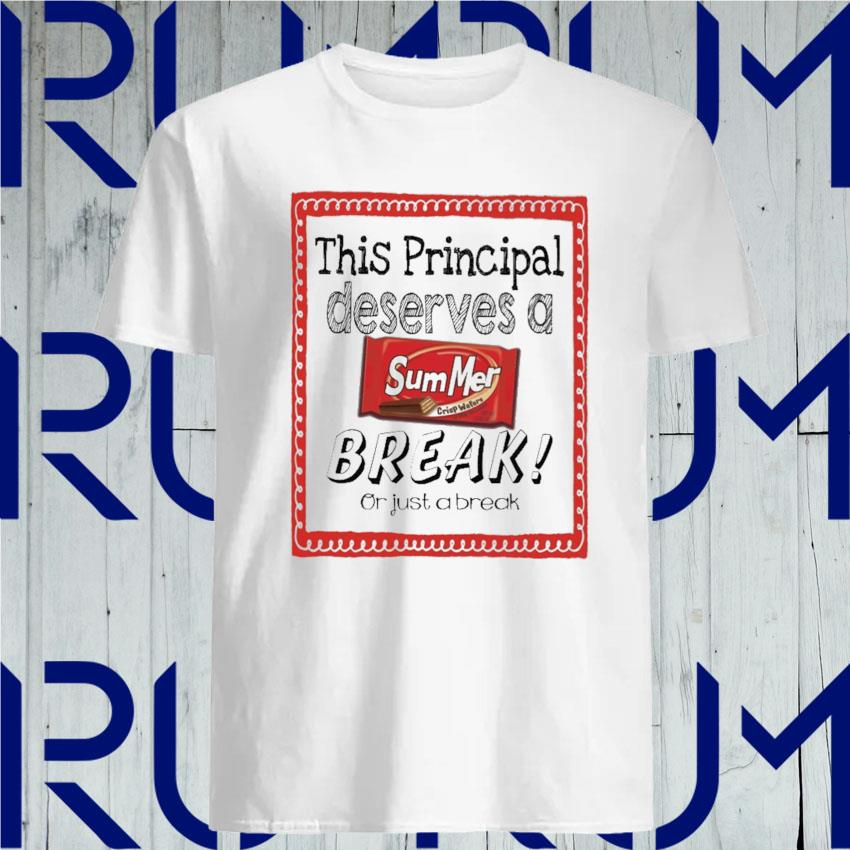 This School Principal Deserves a Summer Break or just a break shirt