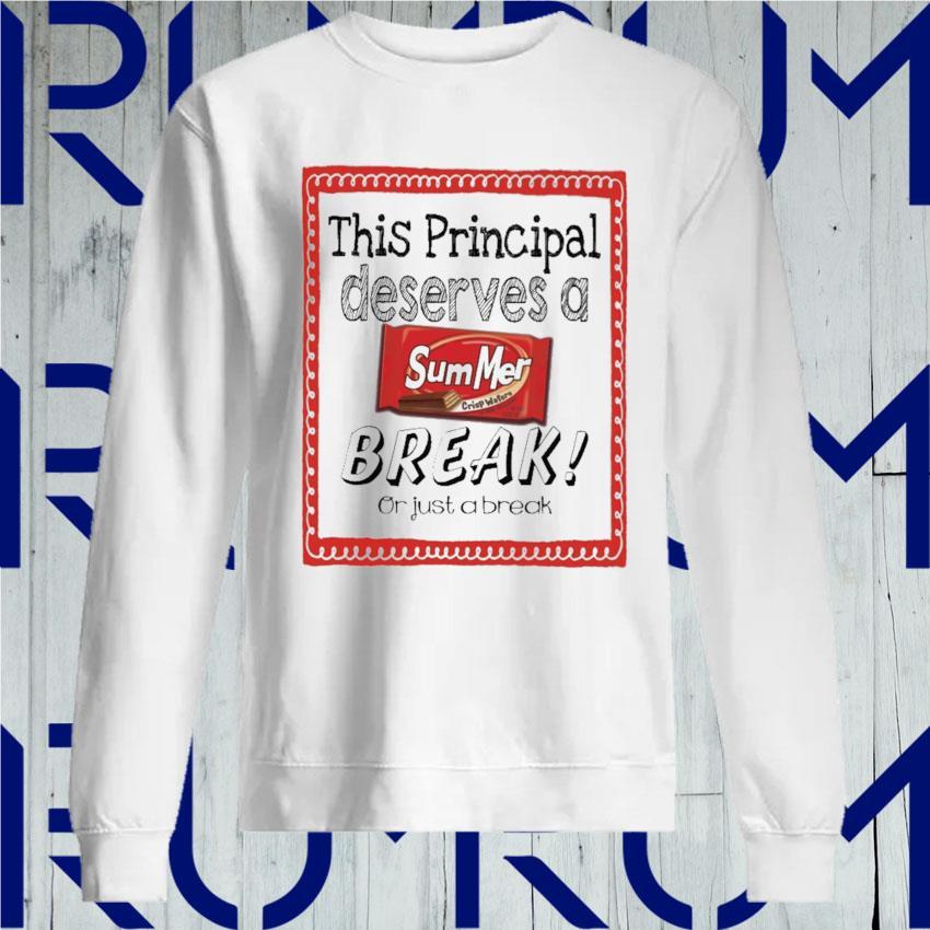 This School Principal Deserves a Summer Break or just a break s Sweatshirt