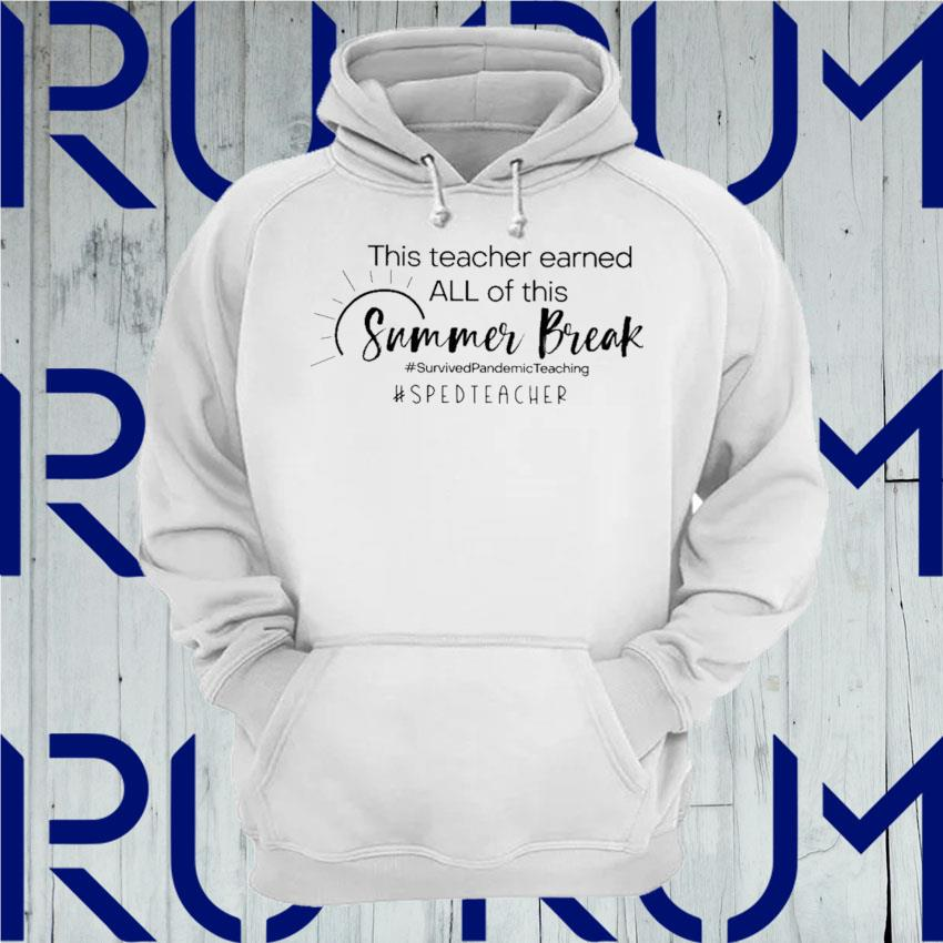 This Teacher earned all of this Summer Break #Survived Pandemic Teaching #Sped Teacher s Hoodie