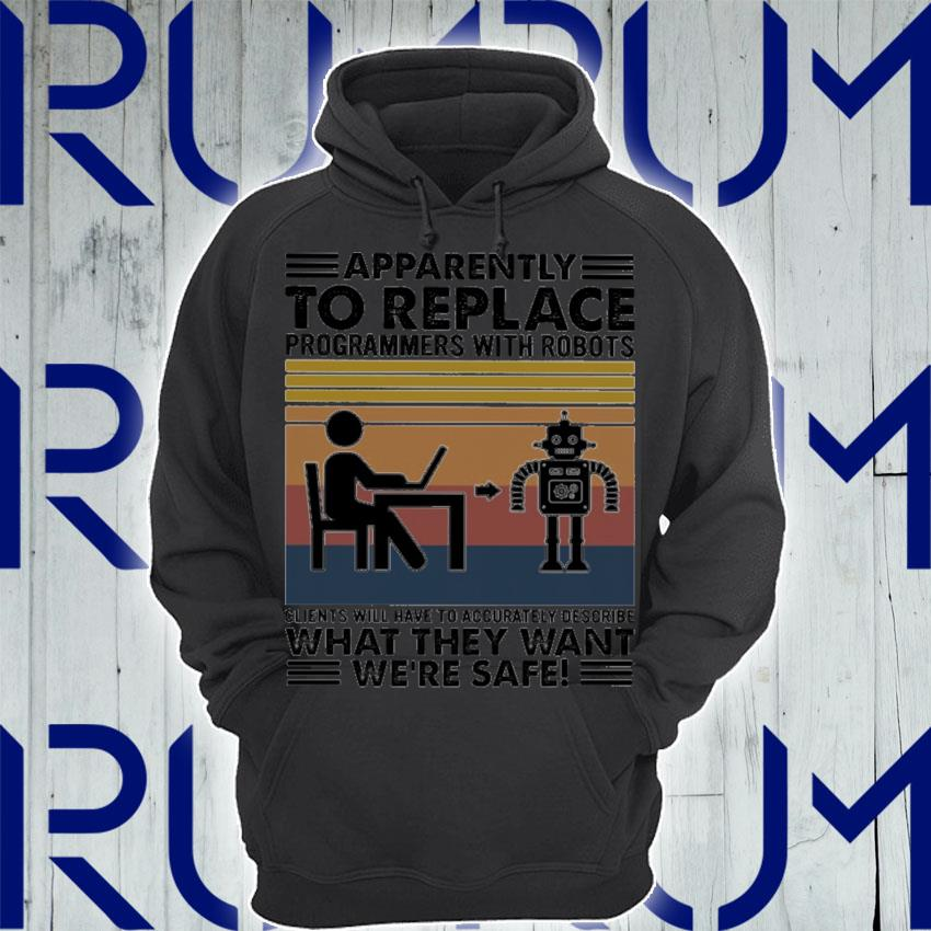 Apparently to replace programmers with robots clients will have to accurately describe what they want we're safe vintage s Hoodie