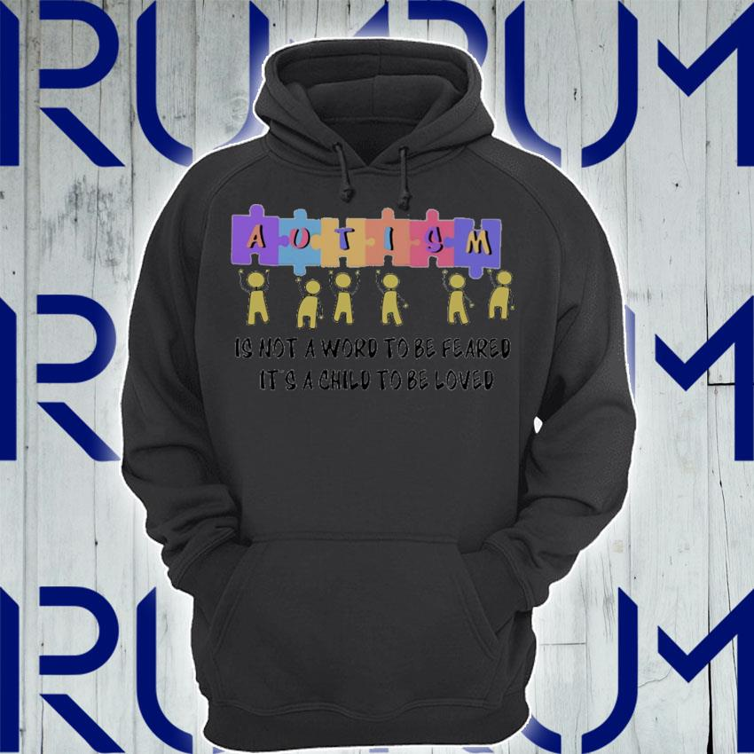 Autism is not a word to be feared it's a child to be loved s Hoodie