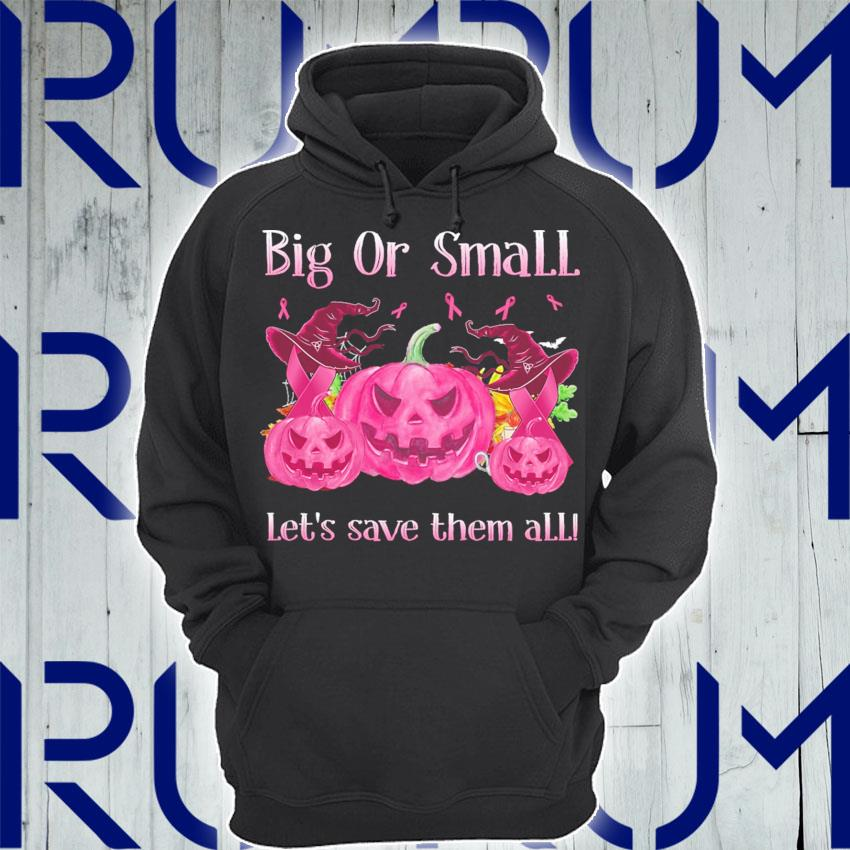 Big or small lets save them all pink Halloween s Hoodie