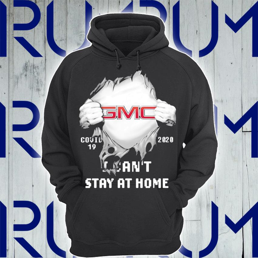 Blood inside GMC Covid 19 2020 I can't stay at home s Hoodie