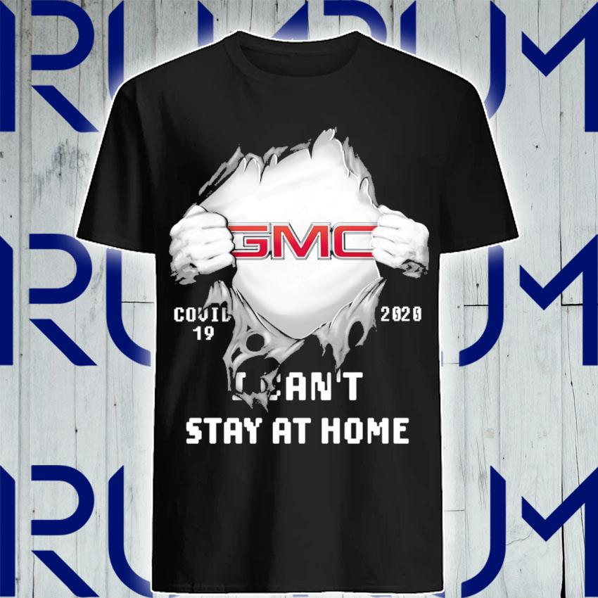 Blood inside GMC Covid 19 2020 I can't stay at home shirt
