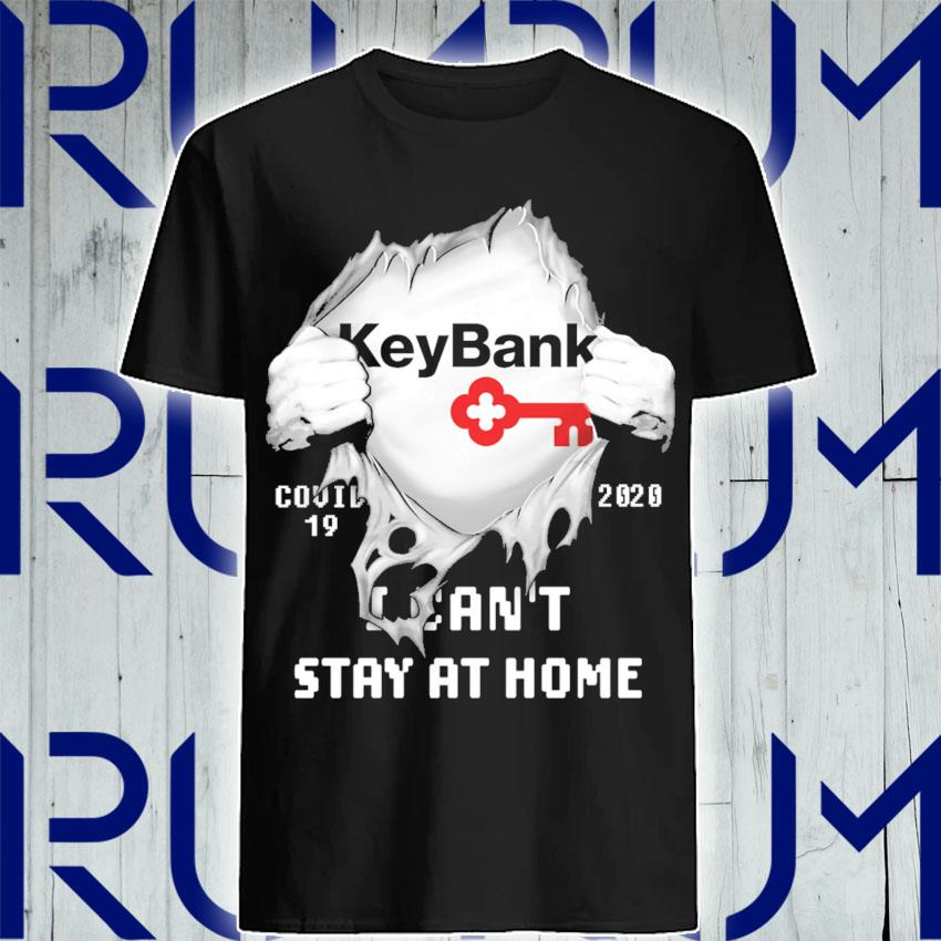 Blood inside Me KeyBank Covid 19 2020 I can't stay at home shirt
