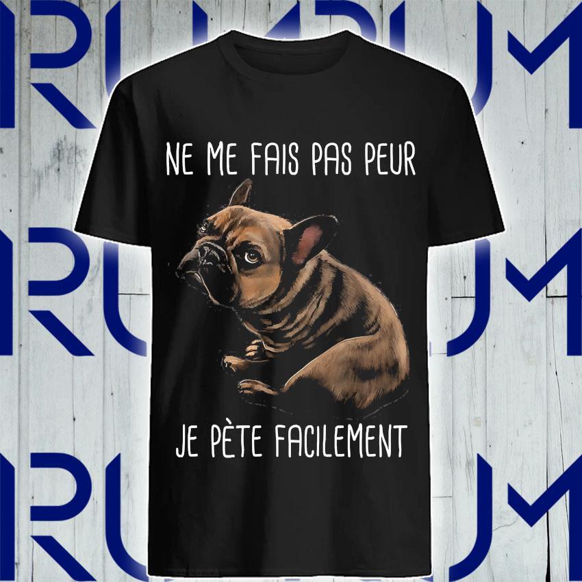 Bulldog ne me fait pas peur je pete facilement shirt