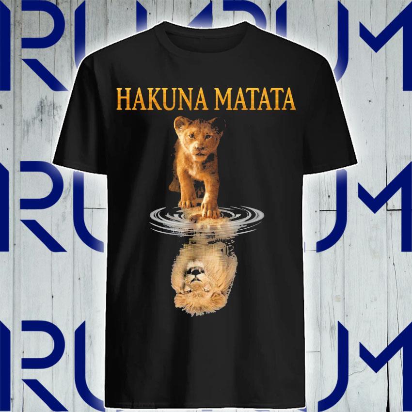 Hakuna Matata The Lion King Reflection In The Water Shirt