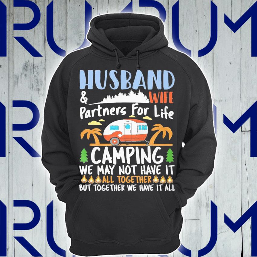 Husband and wife partners for life Camping we may not have it all together but together We have it all s Hoodie
