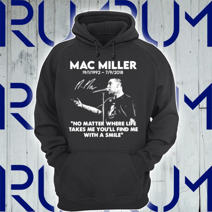 Mac Miller Rip 1992 2018 Quote No Matter Where Life Takes Me You'll Find Me With A Smile s Hoodie