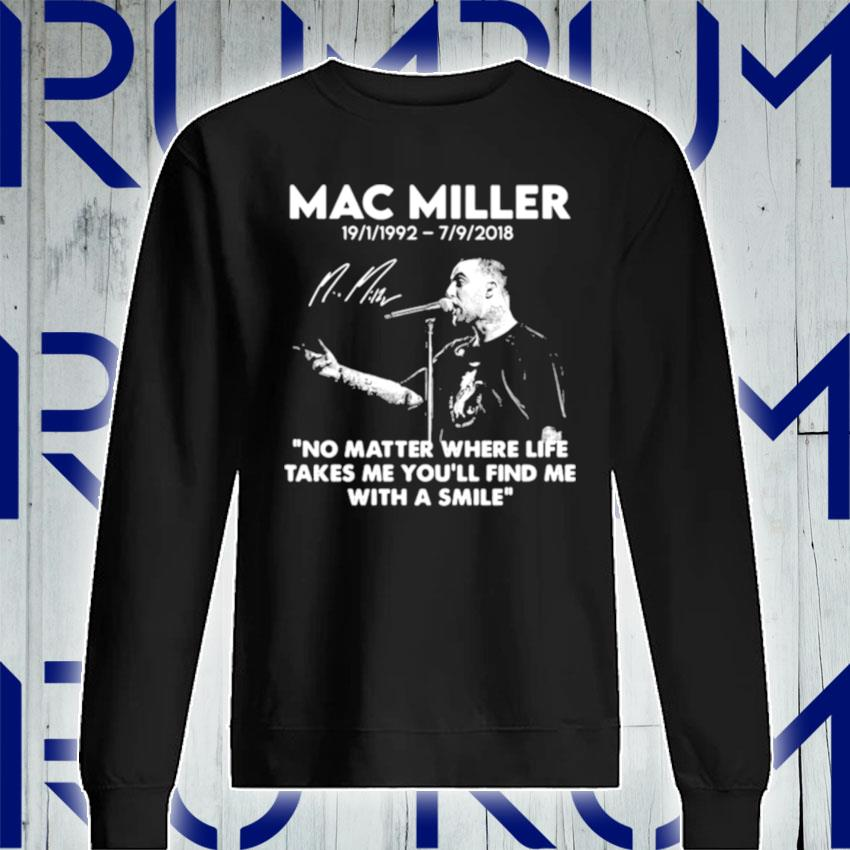 Mac Miller Rip 1992 2018 Quote No Matter Where Life Takes Me You'll Find Me With A Smile s Sweatshirt