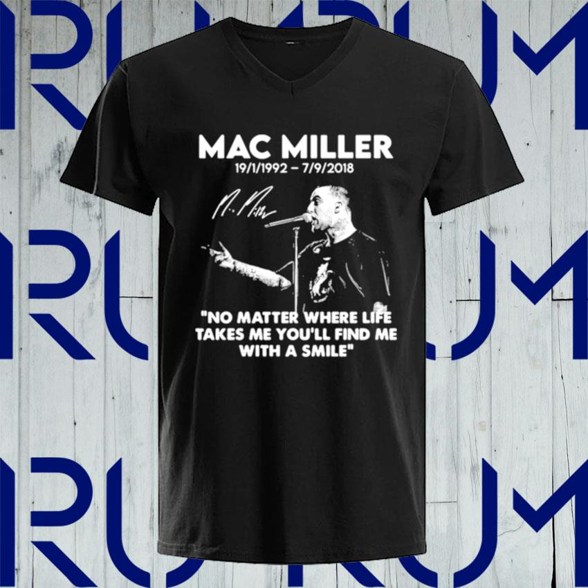 Mac Miller Rip 1992 2018 Quote No Matter Where Life Takes Me You'll Find Me With A Smile s V-neck