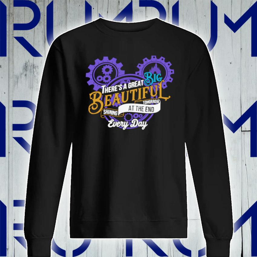 Mickey Mouse There's A Great Big Beautiful Tomorrow Shining At The And Every Day s Sweatshirt