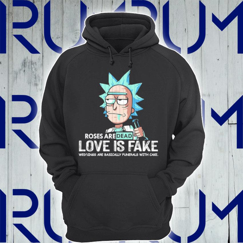 Rick Sanchez roses are dead love is fake weddings are basically funerals with cake s Hoodie