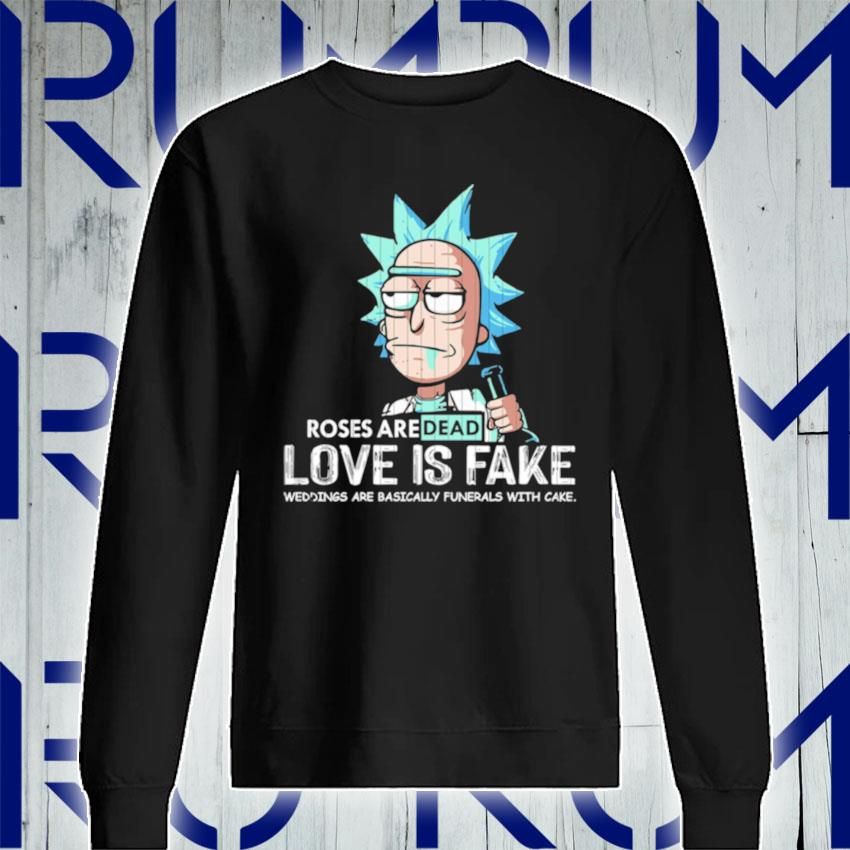 Rick Sanchez roses are dead love is fake weddings are basically funerals with cake s Sweatshirt