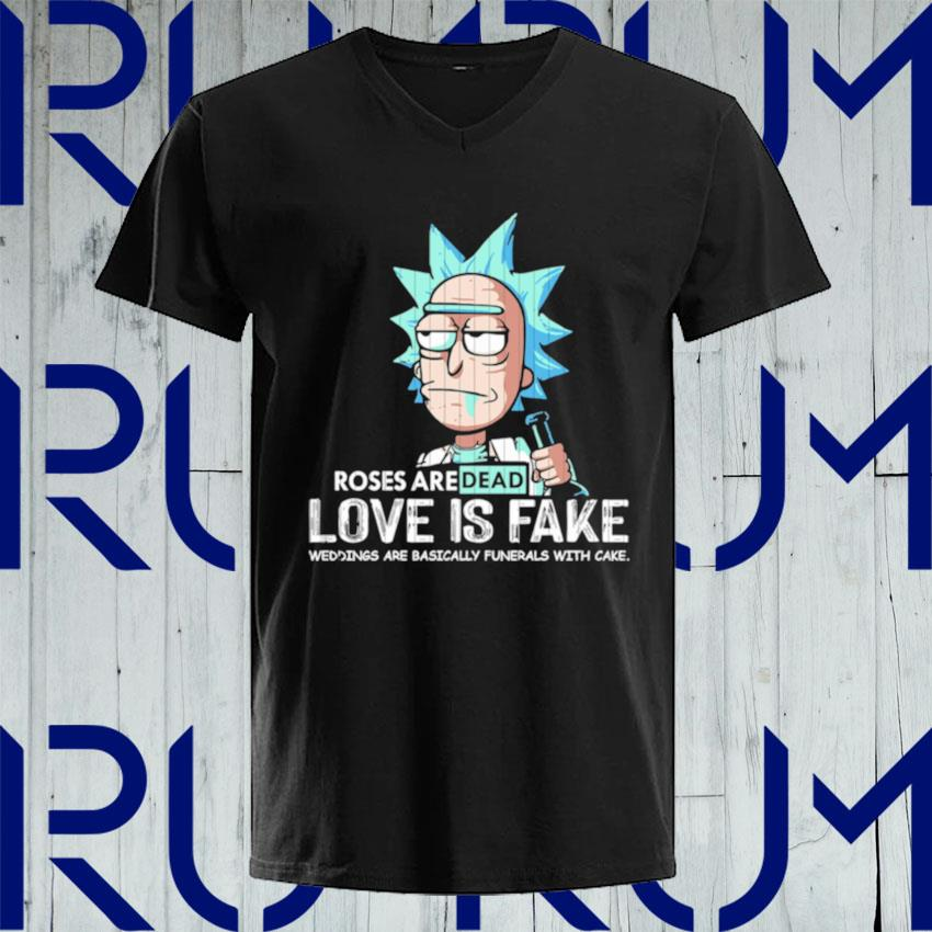 Rick Sanchez roses are dead love is fake weddings are basically funerals with cake s V-neck