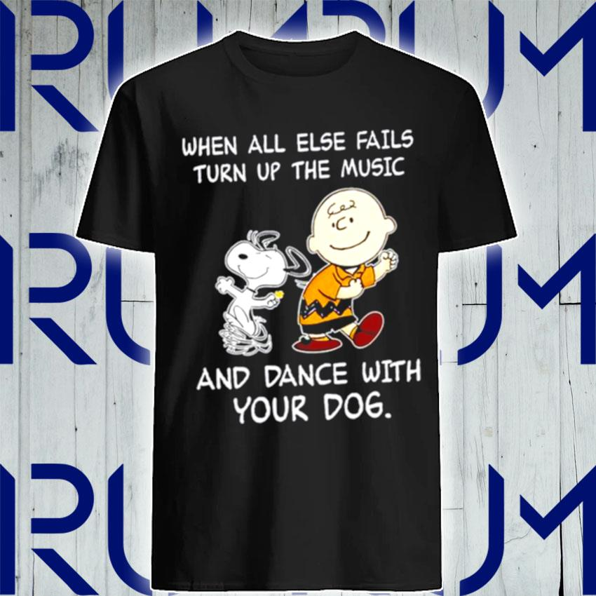 Snoopy and Woodstocks when all else fails turn up the music and dance with your dog shirt