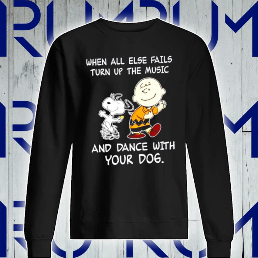 Snoopy and Woodstocks when all else fails turn up the music and dance with your dog s Sweatshirt