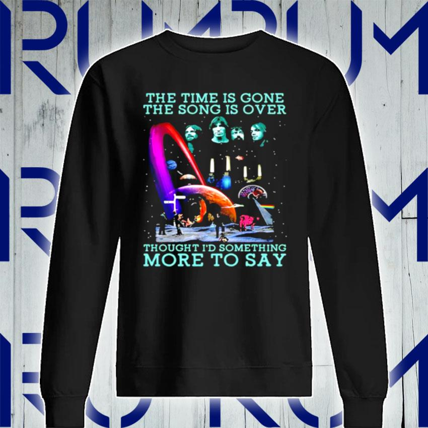 The Time Is Gone The Song Is Over Bands Music s Sweatshirt